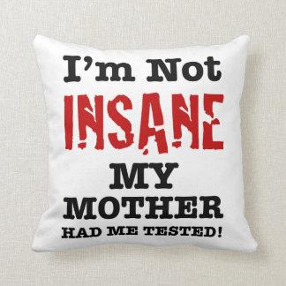 No soy insano mi madre me tenía probado - humor cojín decorativo
