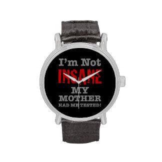 No soy insano mi madre me tenía probado - humor relojes de mano