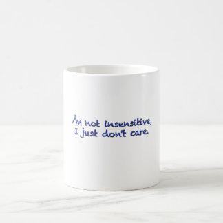 No soy insensible, yo apenas no cuido taza de café