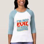 No soy malvado, yo soy moral perjudicado camisetas