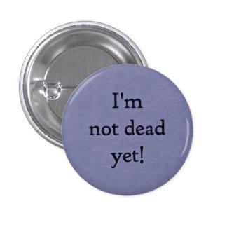 ¡No soy muerto todavía! botón Pin