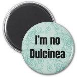 No soy ningún Dulcinea Imán Para Frigorífico