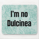 No soy ningún Dulcinea Tapetes De Raton