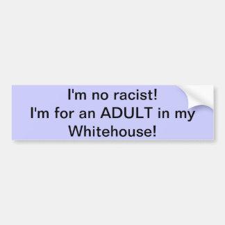 ¡No soy ningún racista! ¡Estoy para un ADULTO en m Etiqueta De Parachoque