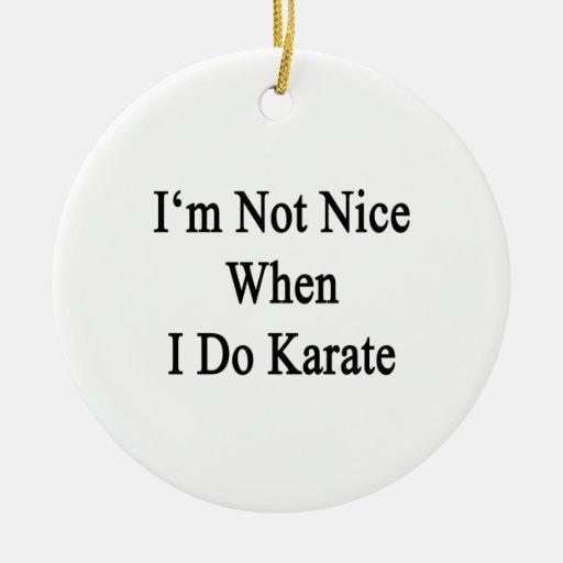 No soy Niza cuando hago karate Ornaments Para Arbol De Navidad