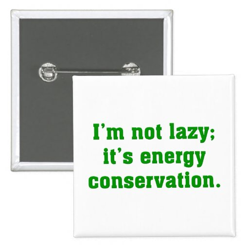 No soy perezoso; Estoy conservando energía Pins