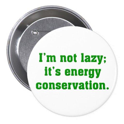 No soy perezoso; Estoy conservando energía Pin