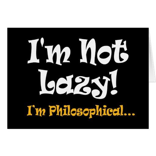 No soy perezoso - soy filosófico tarjeta de felicitación
