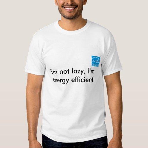 ¡No soy perezoso, yo soy económico de energía! Camisas