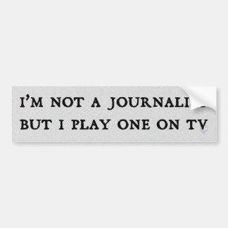 No soy periodista sino que juego uno en la TV Pegatina Para Auto