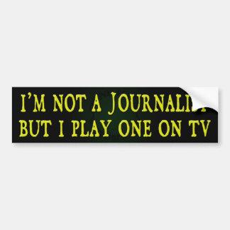 No soy periodista sino que juego uno en TV (color) Pegatina Para Auto