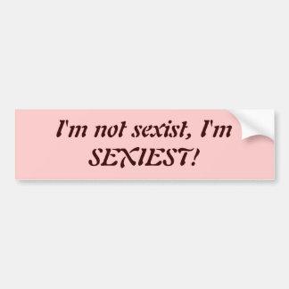 ¡No soy sexista, yo soy EL MÁS ATRACTIVO! Pegatina De Parachoque