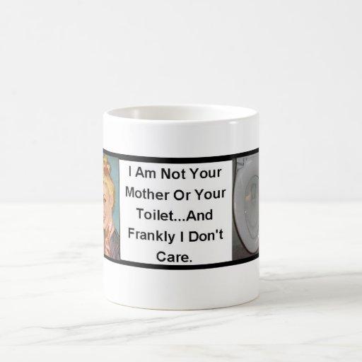 No soy su madre o su retrete… taza de café