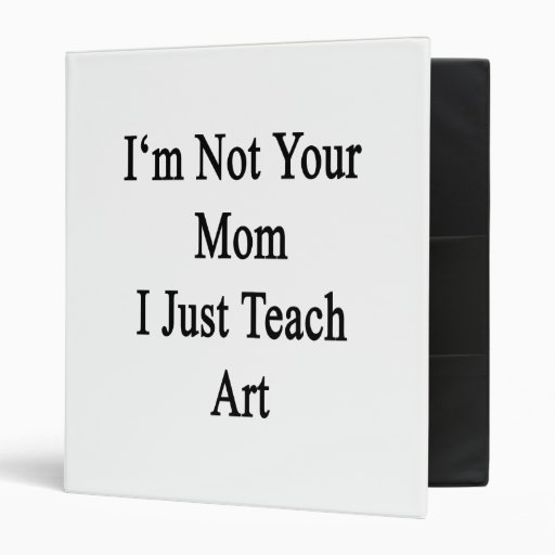 No soy su mamá que apenas enseño a arte