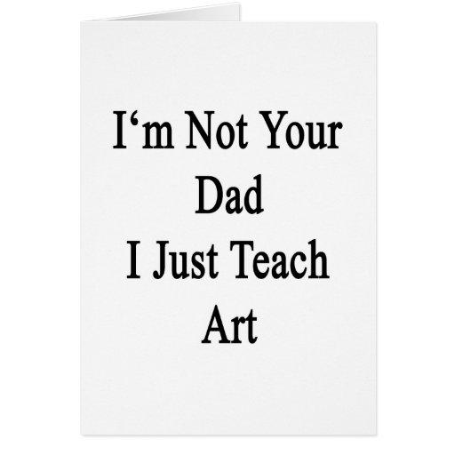 No soy su papá que apenas enseño a arte tarjeton