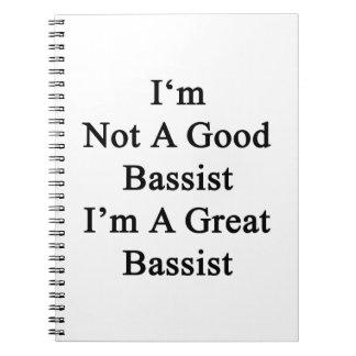 No soy un buen bajista que soy un gran bajista spiral notebooks