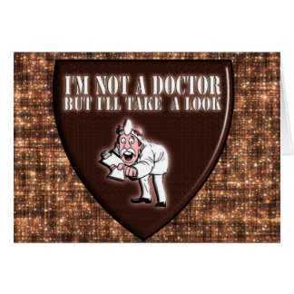 No soy UN DOCTOR BUT que TOMARÉ UNA MIRADA Tarjetas
