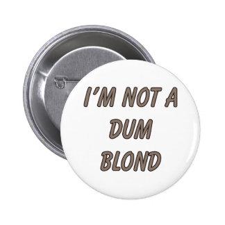 No soy un Dum rubio Pin Redondo De 2 Pulgadas