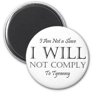 No soy un esclavo - no cumpliré a la tiranía imán redondo 5 cm