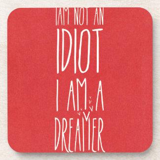 No soy un idiota, yo soy un soñador posavaso