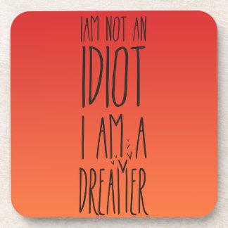 No soy un idiota, yo soy un soñador posavasos