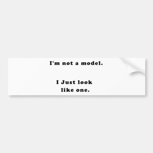 No soy un modelo, yo apenas parezco uno pegatina para auto