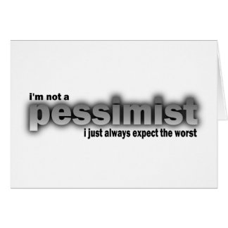 No soy un pesimista, yo apenas cuento con siempre  tarjeton
