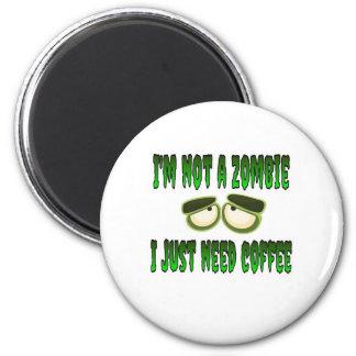 No soy un zombi que apenas necesito el café imán redondo 5 cm