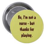 No, soy una no enfermera - sino gracias por jugar pin