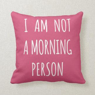No soy una persona de la mañana cojín