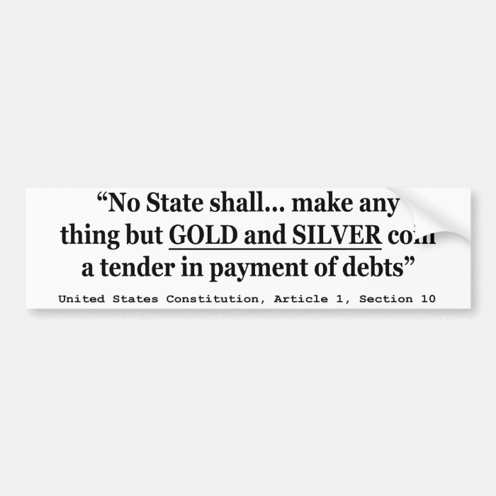 No State Shall Make Any Thing But Gold And Silver Bumper Sticker