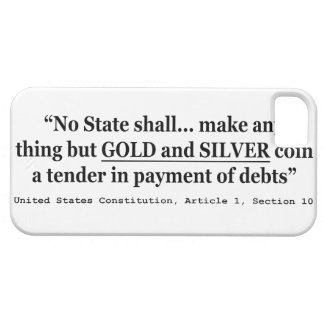 No State Shall Make Any Thing But Gold And Silver iPhone 5 Covers
