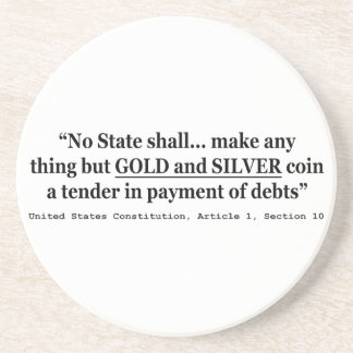 No State Shall Make Any Thing But Gold And Silver Sandstone Coaster