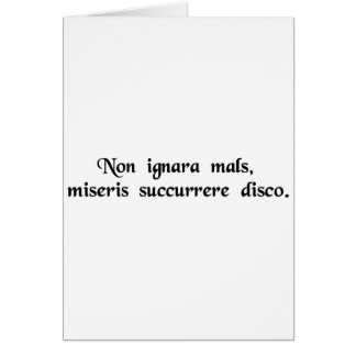 No stranger to misfortune,  I learn to relieve... Greeting Card