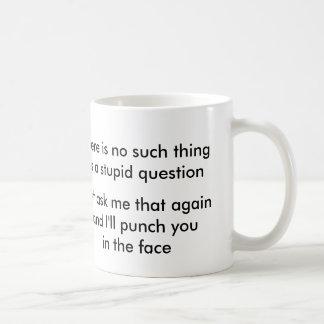 No such thing as a stupid question? coffee mug