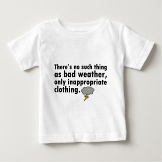 No Such Thing As Bad Weather Baby T-Shirt