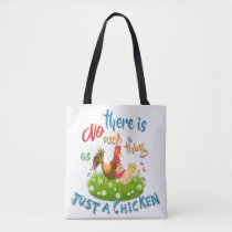 NO Such thing as JUST A CHICKEN Tote Bag
