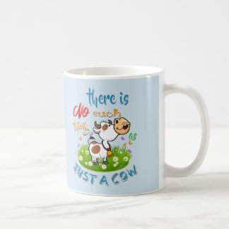 NO Such thing as JUST A COW Coffee Mug