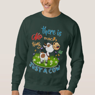 NO Such thing as JUST A COW Sweatshirt