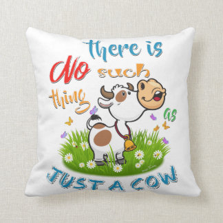 NO Such thing as JUST A COW Throw Pillow