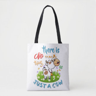 NO Such thing as JUST A COW Tote Bag