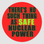 No Such Thing as Safe Nuclear Power Tshirts Round Stickers