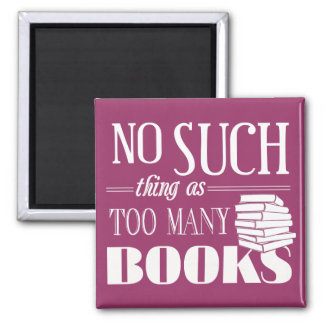 No Such Thing As Too Many Books 2 Inch Square Magnet