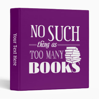 No Such Thing As Too Many Books 3 Ring Binder
