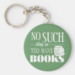 No Such Thing As Too Many Books Basic Round Button Keychain