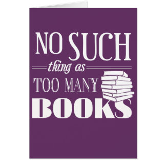 No Such Thing As Too Many Books Greeting Card