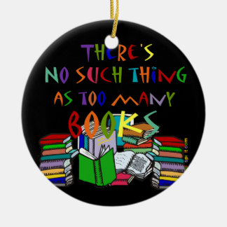 No Such Thing as Too Many Books  - ornament
