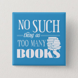 No Such Thing As Too Many Books Pinback Button