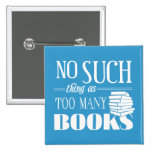 No Such Thing As Too Many Books Pinback Buttons