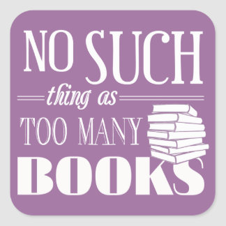 No Such Thing As Too Many Books Square Sticker